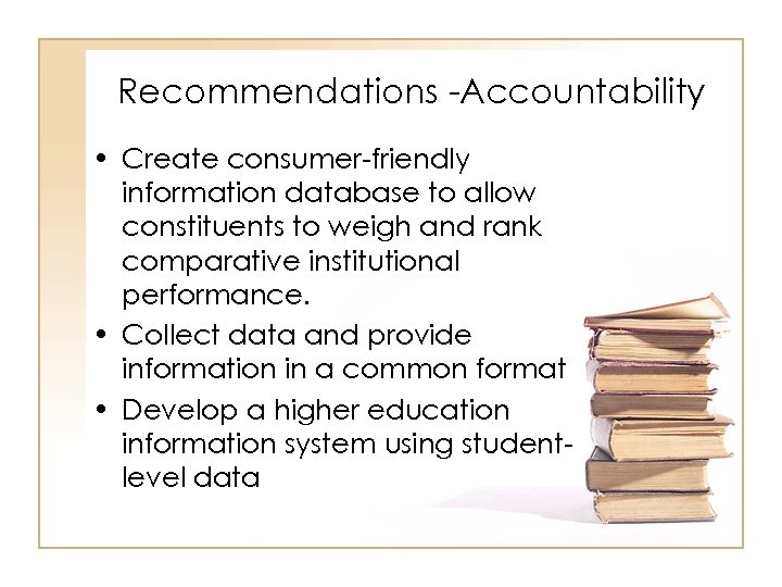 Recommendations -Accountability • Create consumer-friendly information database to allow constituents to weigh and rank