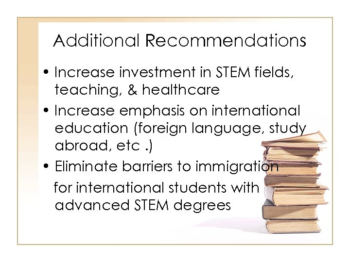 Additional Recommendations • Increase investment in STEM fields, teaching, & healthcare • Increase emphasis