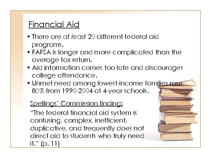 Financial Aid • There at least 20 different federal aid programs. • FAFSA is