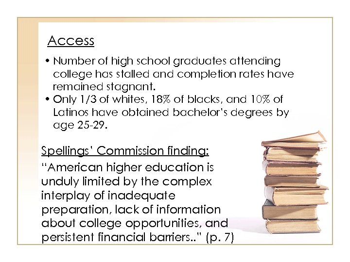 Access • Number of high school graduates attending college has stalled and completion rates
