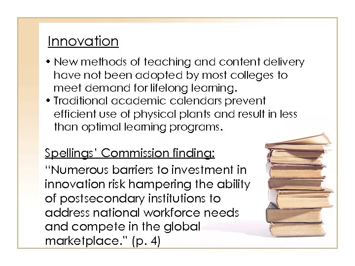 Innovation • New methods of teaching and content delivery have not been adopted by