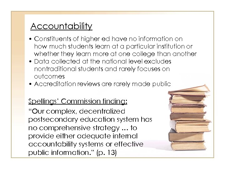 Accountability • Constituents of higher ed have no information on how much students learn
