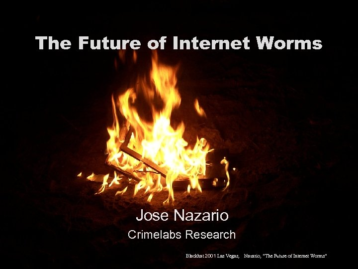 The Future of Internet Worms Jose Nazario Crimelabs Research Blackhat 2001 Las Vegas, Nazario,