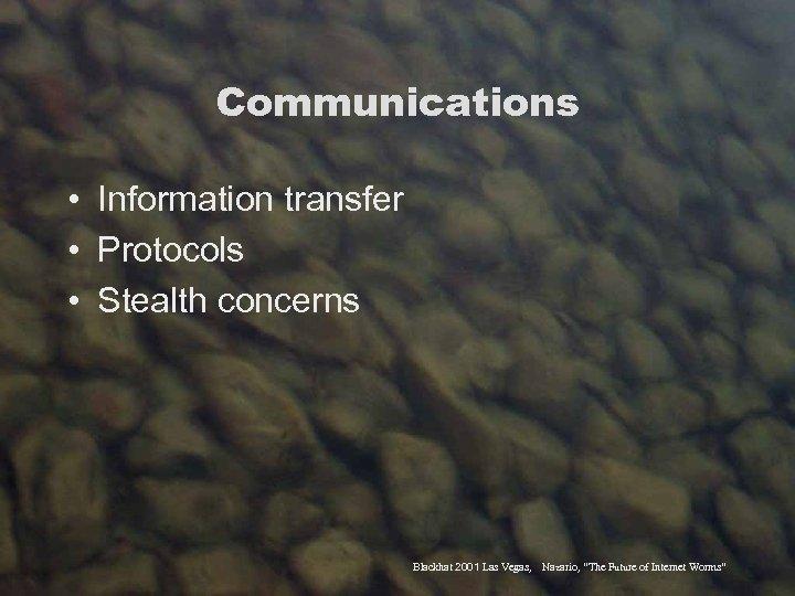 Communications • Information transfer • Protocols • Stealth concerns Blackhat 2001 Las Vegas, Nazario,