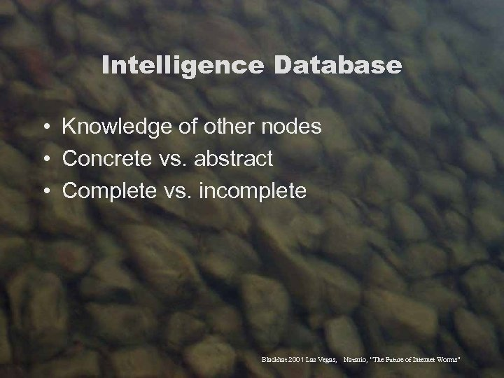 Intelligence Database • Knowledge of other nodes • Concrete vs. abstract • Complete vs.