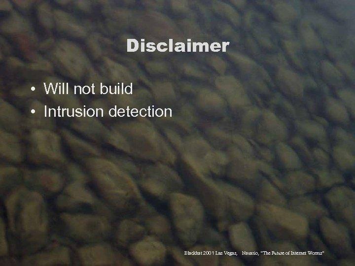 "Disclaimer • Will not build • Intrusion detection Blackhat 2001 Las Vegas, Nazario, ""The"