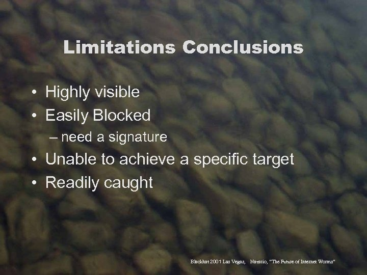 Limitations Conclusions • Highly visible • Easily Blocked – need a signature • Unable