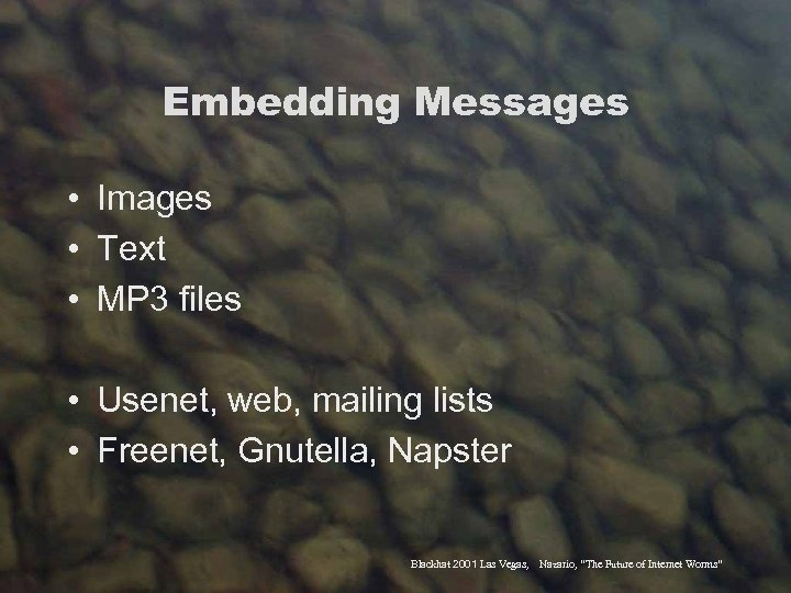 Embedding Messages • Images • Text • MP 3 files • Usenet, web, mailing
