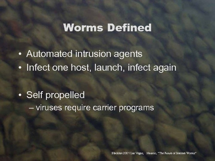 Worms Defined • Automated intrusion agents • Infect one host, launch, infect again •
