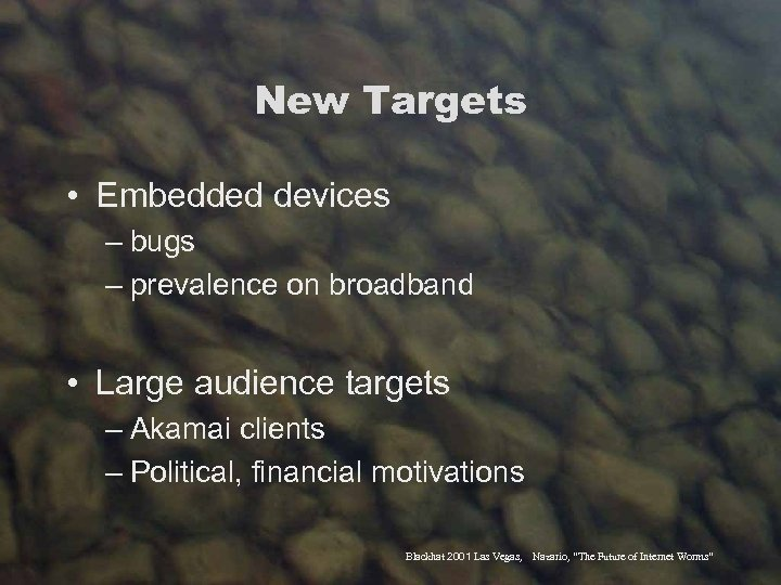 New Targets • Embedded devices – bugs – prevalence on broadband • Large audience
