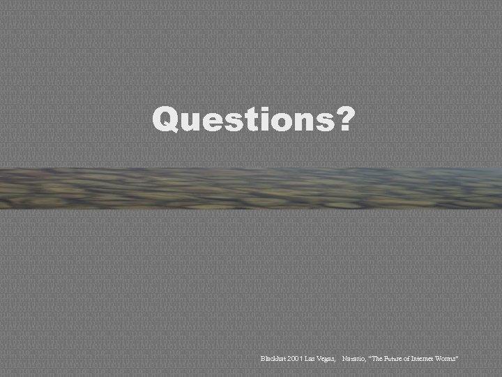 "Questions? Blackhat 2001 Las Vegas, Nazario, ""The Future of Internet Worms"""