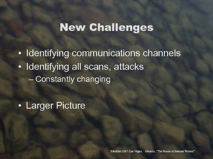 New Challenges • Identifying communications channels • Identifying all scans, attacks – Constantly changing