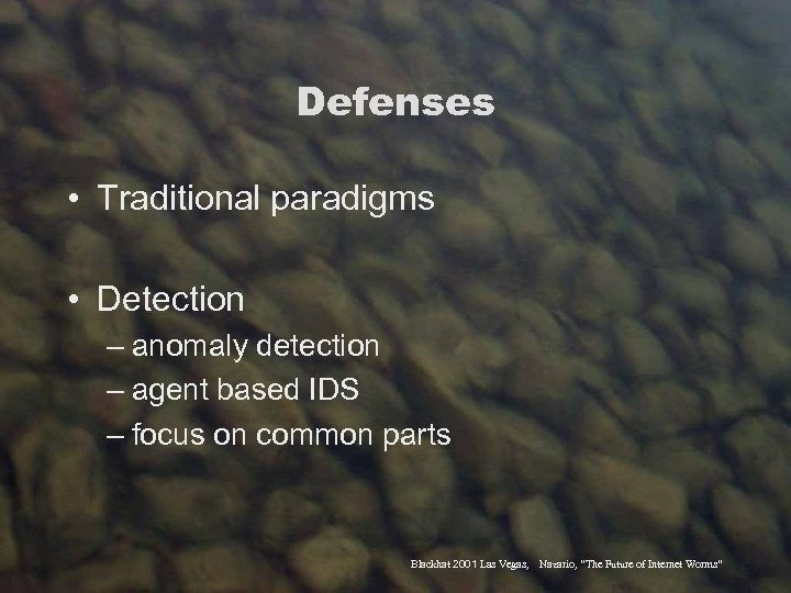 Defenses • Traditional paradigms • Detection – anomaly detection – agent based IDS –