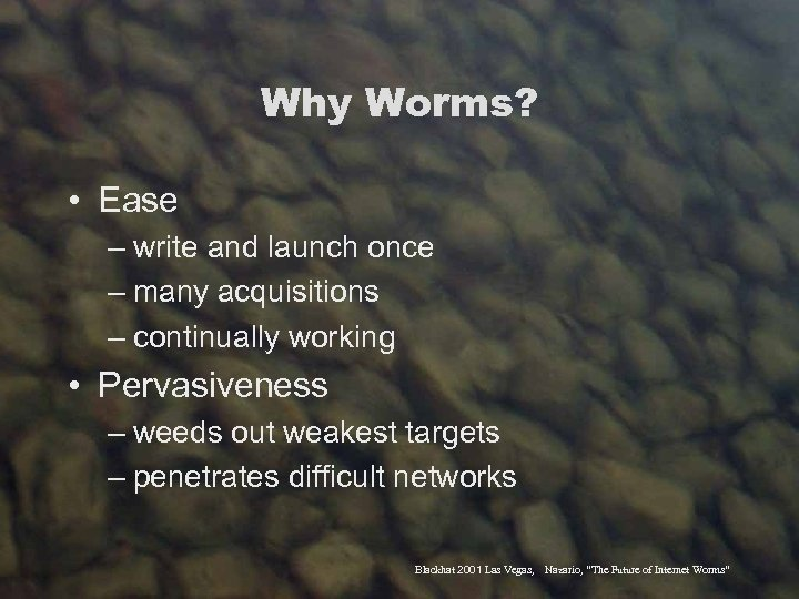 Why Worms? • Ease – write and launch once – many acquisitions – continually