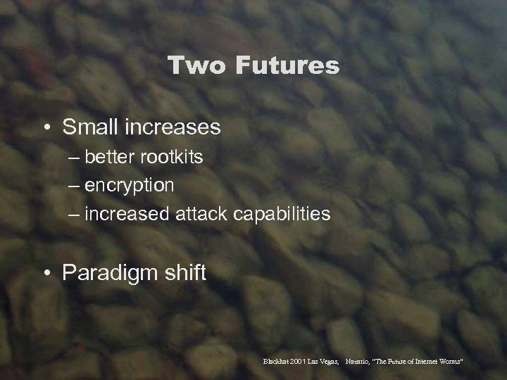 Two Futures • Small increases – better rootkits – encryption – increased attack capabilities