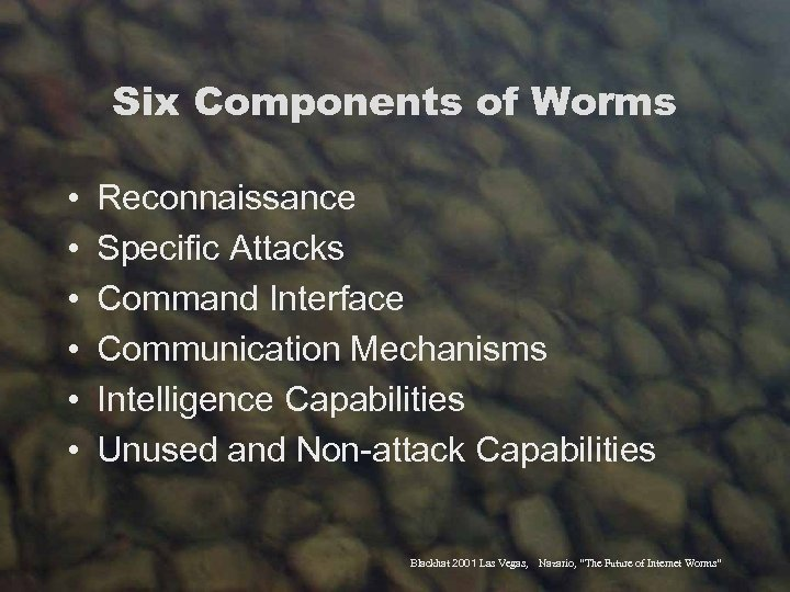 Six Components of Worms • • • Reconnaissance Specific Attacks Command Interface Communication Mechanisms