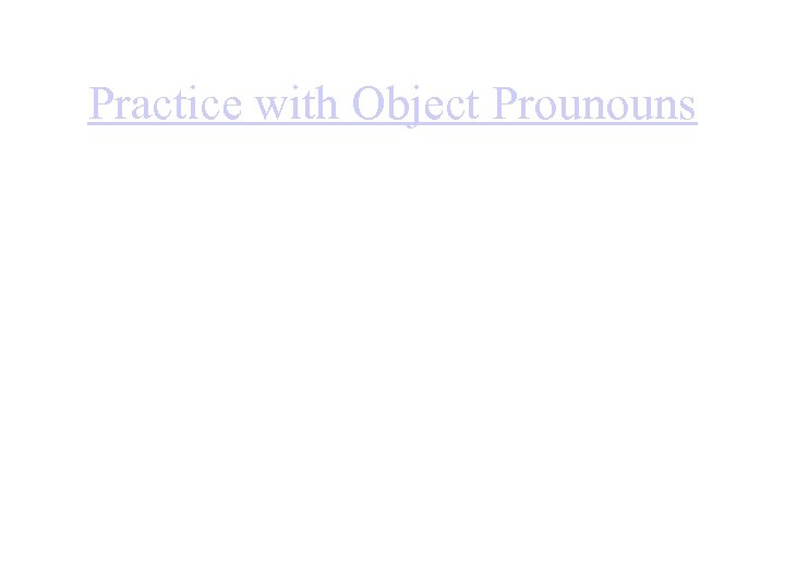 Practice with Object Prounouns