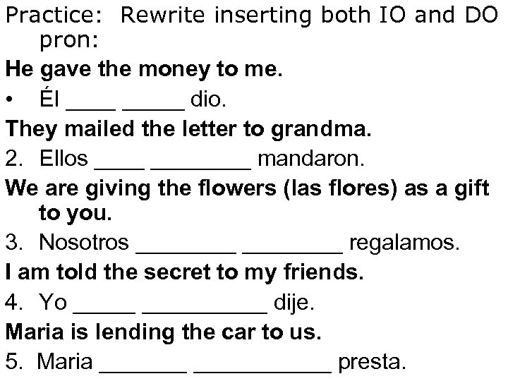 Practice: Rewrite inserting both IO and DO pron: He gave the money to me.