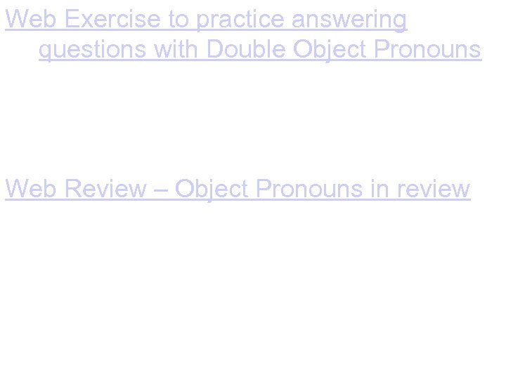 Web Exercise to practice answering questions with Double Object Pronouns Web Review – Object