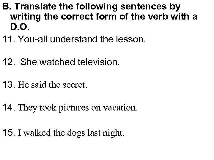 B. Translate the following sentences by writing the correct form of the verb with