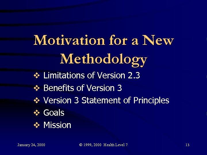 Motivation for a New Methodology v v v Limitations of Version 2. 3 Benefits