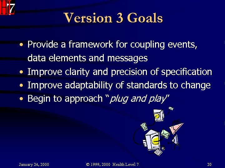 Version 3 Goals • Provide a framework for coupling events, data elements and messages