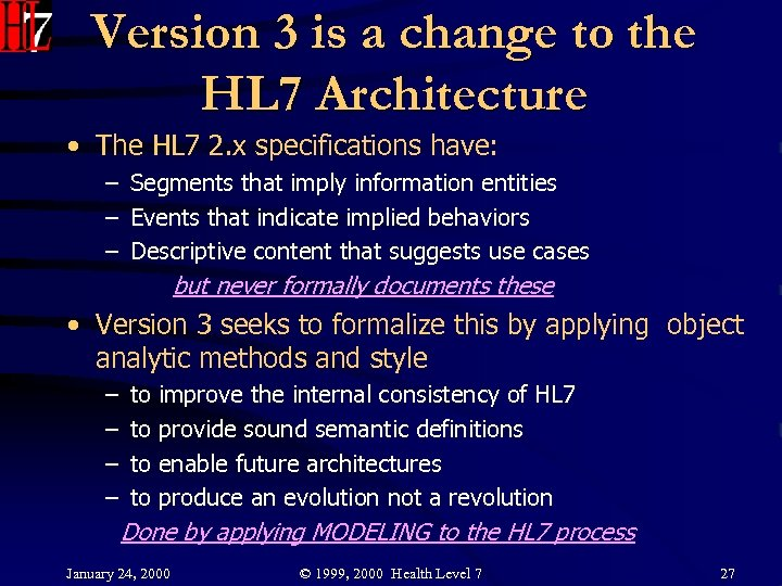 Version 3 is a change to the HL 7 Architecture • The HL 7