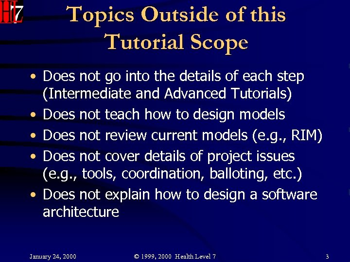 Topics Outside of this Tutorial Scope • Does not go into the details of