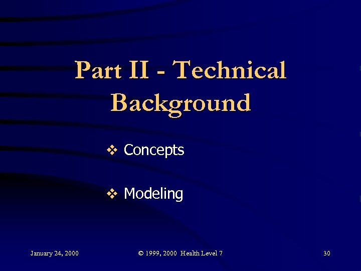Part II - Technical Background v Concepts v Modeling January 24, 2000 © 1999,