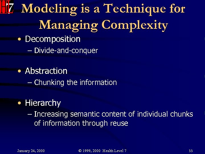 Modeling is a Technique for Managing Complexity • Decomposition – Divide-and-conquer • Abstraction –
