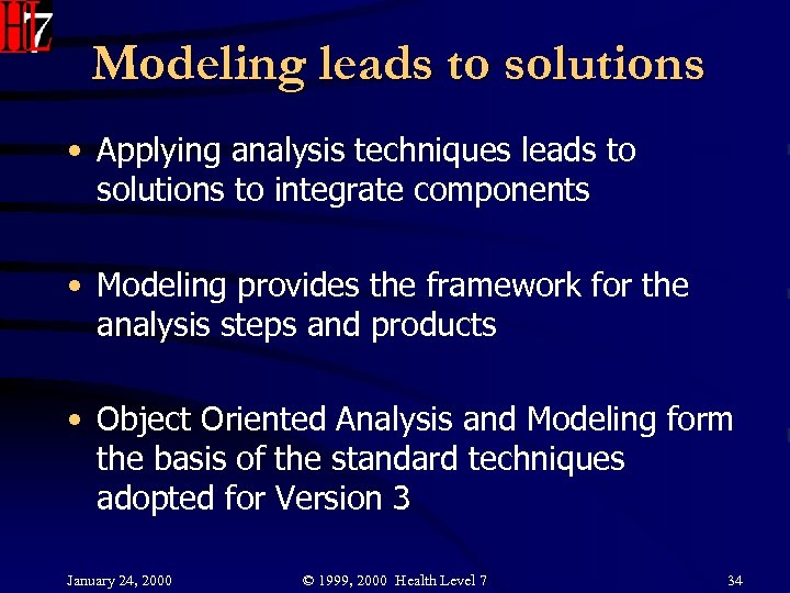 Modeling leads to solutions • Applying analysis techniques leads to solutions to integrate components