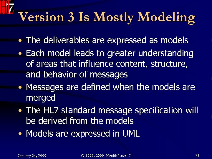 Version 3 Is Mostly Modeling • The deliverables are expressed as models • Each