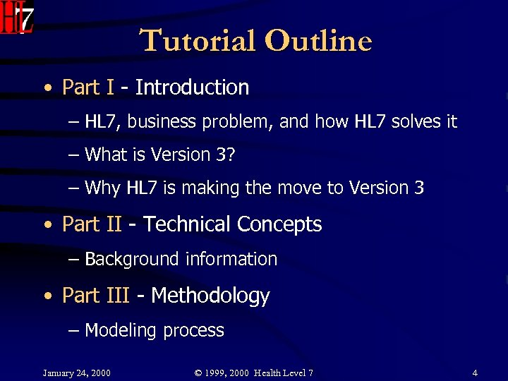 Tutorial Outline • Part I - Introduction – HL 7, business problem, and how