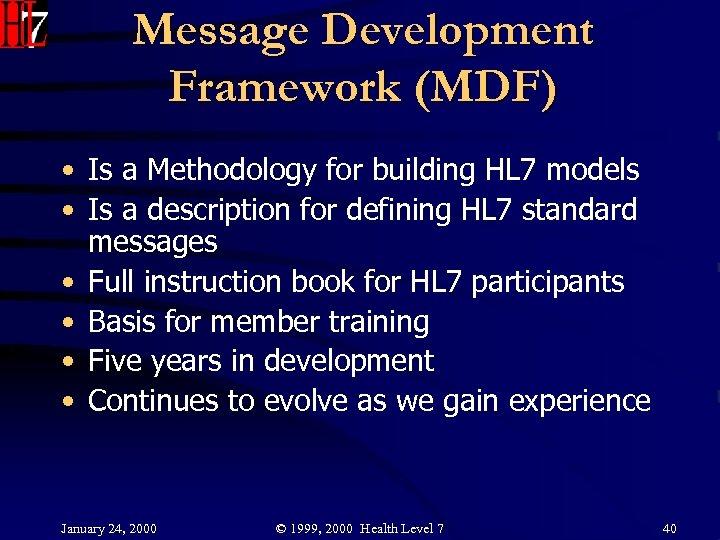 Message Development Framework (MDF) • Is a Methodology for building HL 7 models •