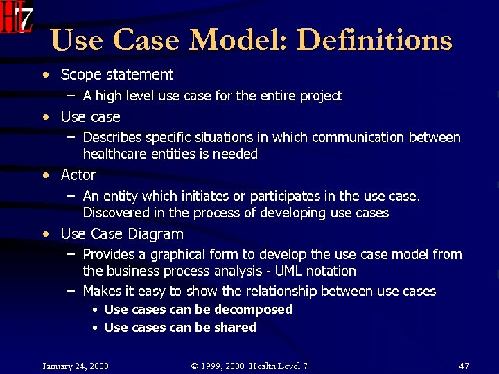 Use Case Model: Definitions • Scope statement – A high level use case for