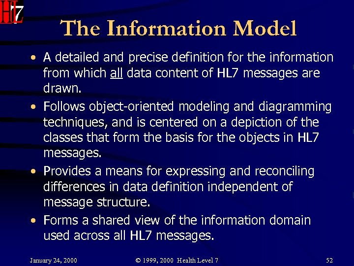 The Information Model • A detailed and precise definition for the information from which