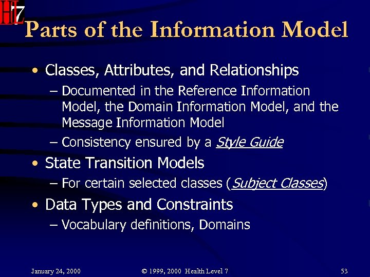 Parts of the Information Model • Classes, Attributes, and Relationships – Documented in the