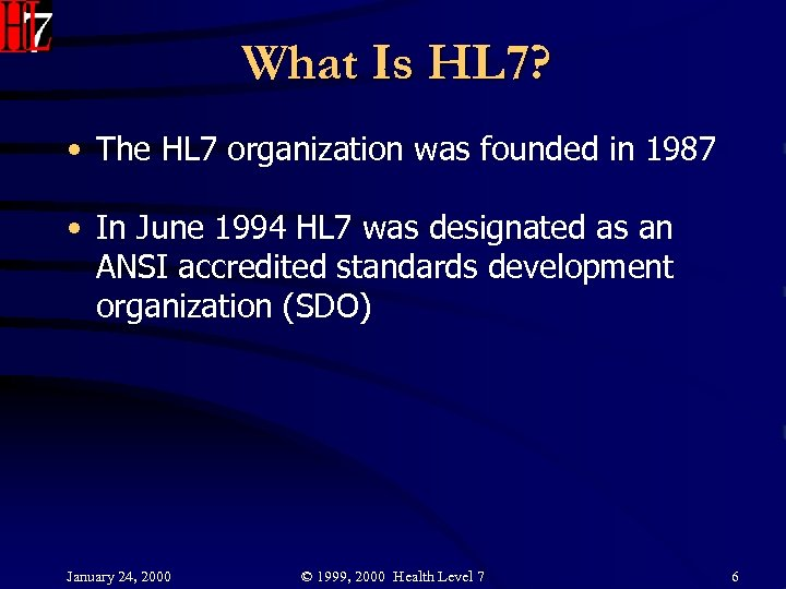 What Is HL 7? • The HL 7 organization was founded in 1987 •