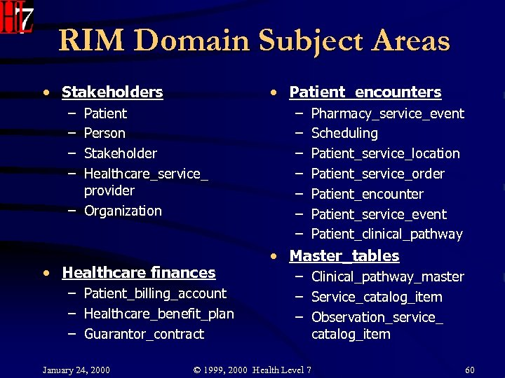 RIM Domain Subject Areas • Stakeholders • Patient_encounters – – Patient Person Stakeholder Healthcare_service_