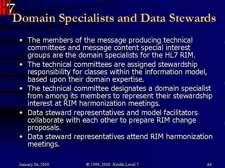 Domain Specialists and Data Stewards • The members of the message producing technical committees