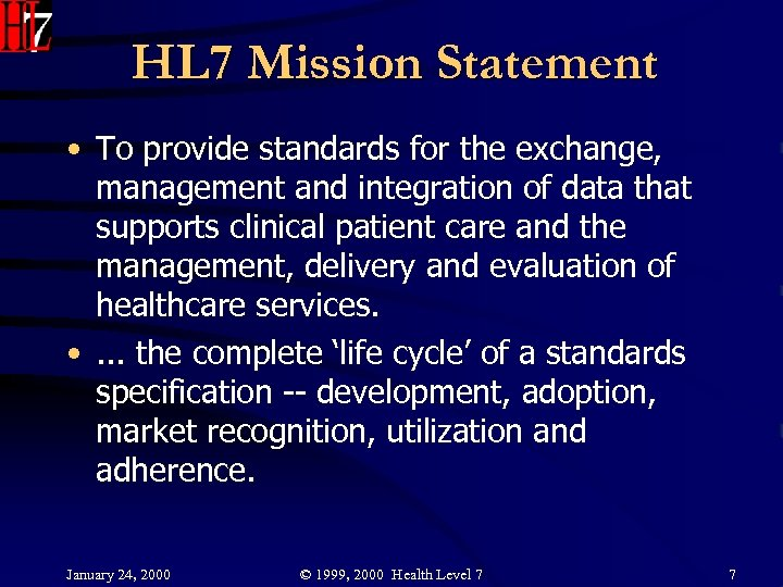 HL 7 Mission Statement • To provide standards for the exchange, management and integration