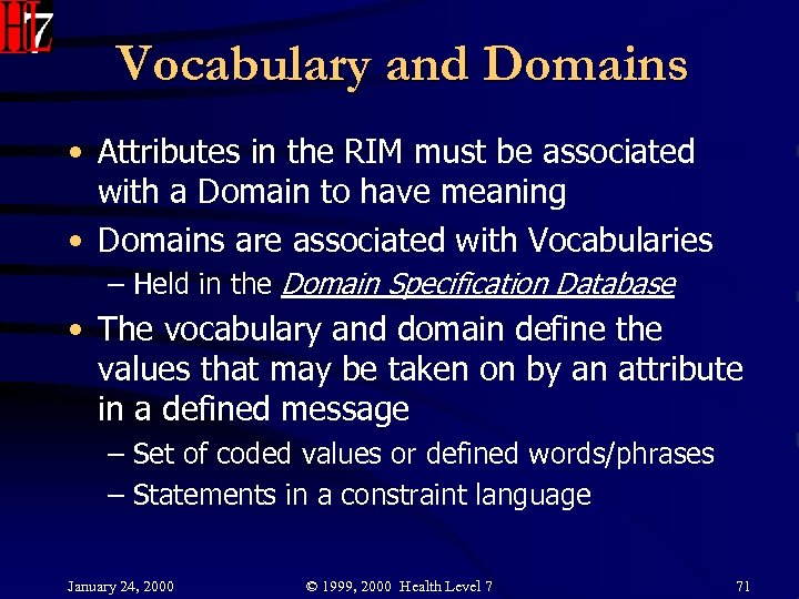 Vocabulary and Domains • Attributes in the RIM must be associated with a Domain