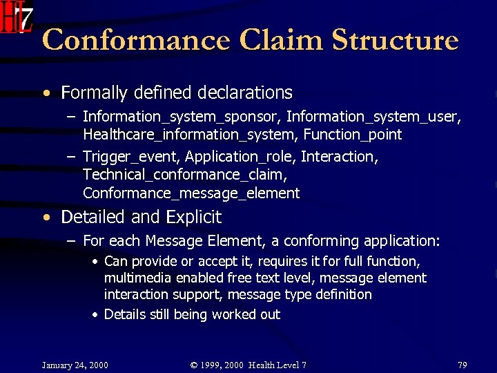 Conformance Claim Structure • Formally defined declarations – Information_system_sponsor, Information_system_user, Healthcare_information_system, Function_point – Trigger_event,