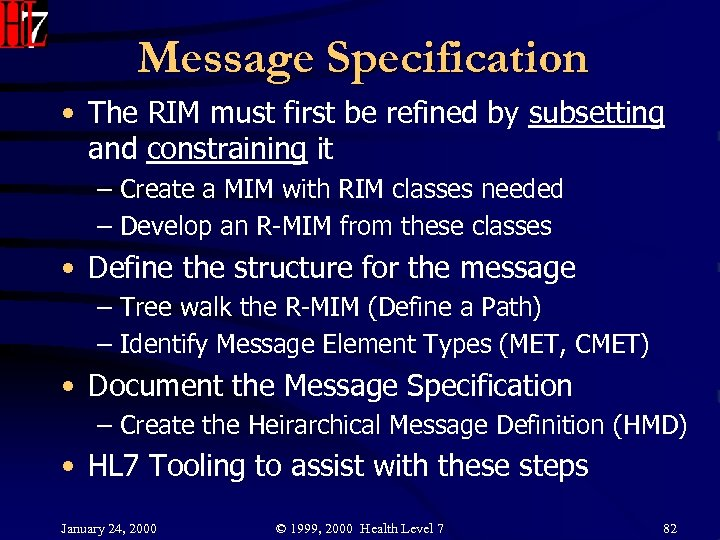 Message Specification • The RIM must first be refined by subsetting and constraining it