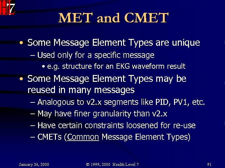 MET and CMET • Some Message Element Types are unique – Used only for