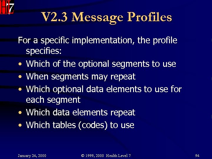 V 2. 3 Message Profiles For a specific implementation, the profile specifies: • Which
