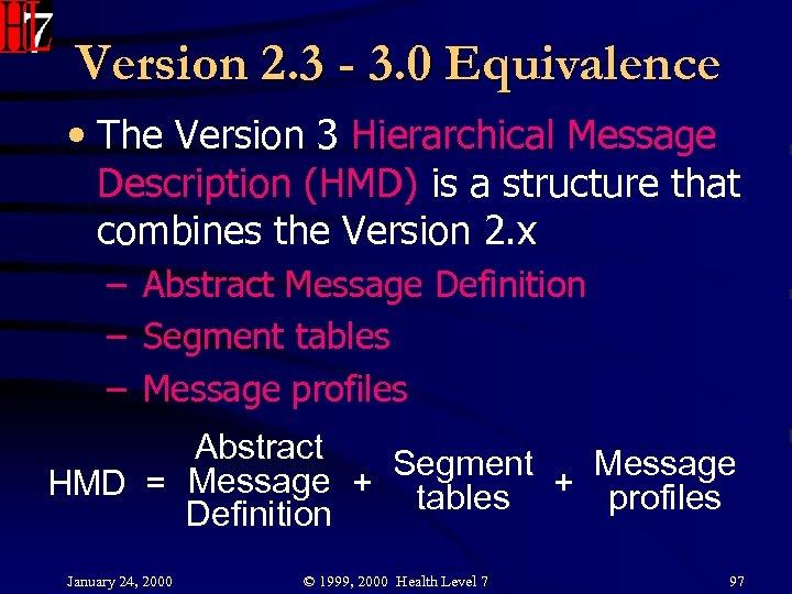 Version 2. 3 - 3. 0 Equivalence • The Version 3 Hierarchical Message Description
