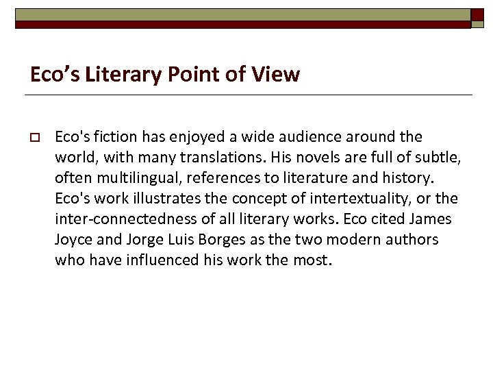 Eco's Literary Point of View o Eco's fiction has enjoyed a wide audience around