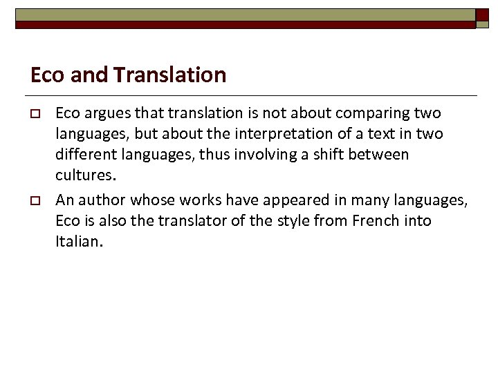 Eco and Translation o o Eco argues that translation is not about comparing two