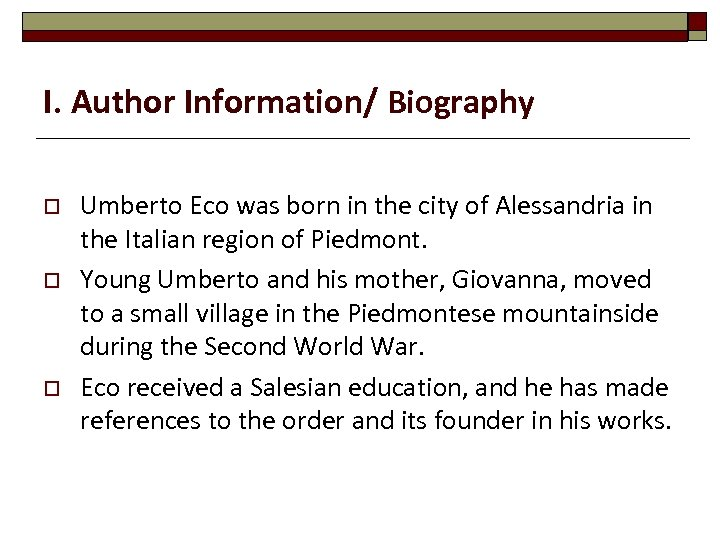 I. Author Information/ Biography o o o Umberto Eco was born in the city
